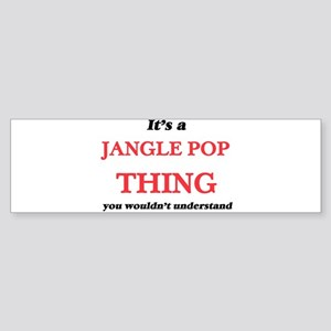 It's a Jangle Pop thing, you wo Bumper Sticker