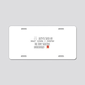 Lazy Is Such an Ugly Word I Aluminum License Plate
