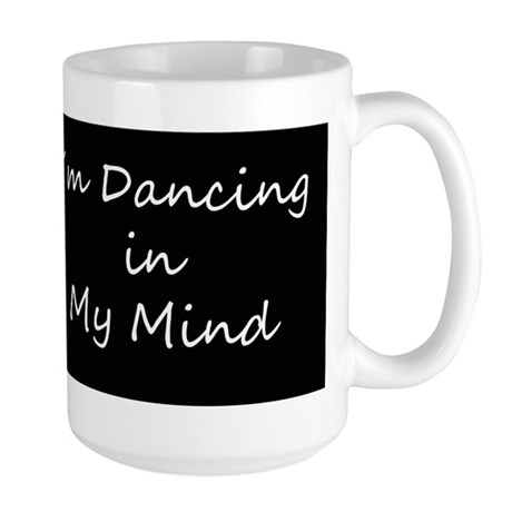 Dancing In My Mind bw s Large Mug