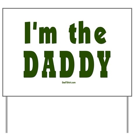 I'm the Daddy Yard Sign