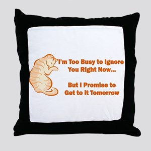 Too busy to Ignore you Throw Pillow