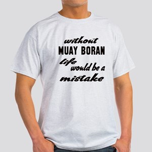 Without Muay Boran life would be a m Light T-Shirt