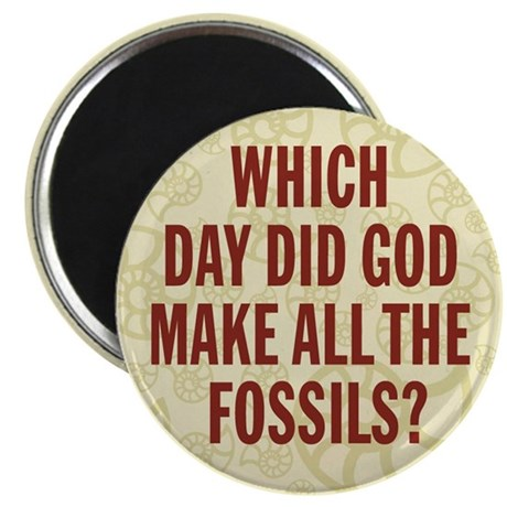 """Which Day Did God Make Fossils? 2.25"""" Magnet (100"""