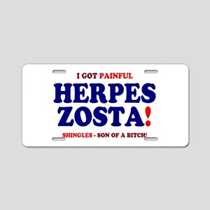 I GOT HERPES ZOSTA - SHINGL Aluminum License Plate
