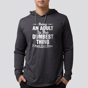 Being An Adult Is The Dumbest Long Sleeve T-Shirt