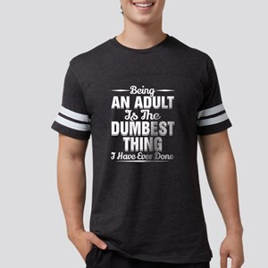 Being An Adult Is The Dumbest Thing I' T-Shirt
