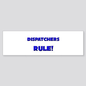Dispatchers Rule! Bumper Sticker