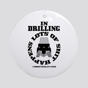 In Drilling Shit Happens Ornament (Round)