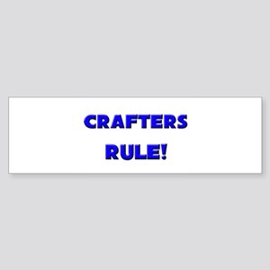Crafters Rule! Bumper Sticker