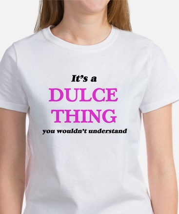 It's a Dulce thing, you wouldn't u T-Shirt