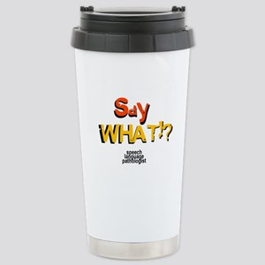 SAY WHAT!? Stainless Steel Travel Mug