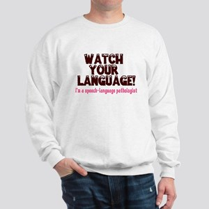 WATCH YOUR LANGUAGE! Sweatshirt