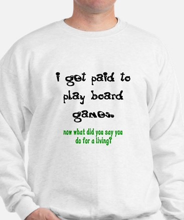PAID TO PLAY BOARD GAMES Sweatshirt
