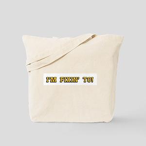 I'm Fixin' To! Tote Bag