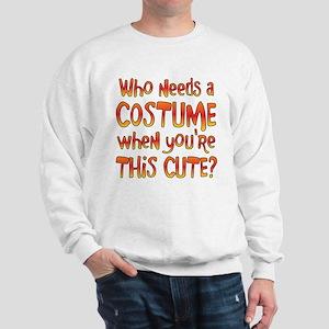 WHO NEEDS A COSTUME... Sweatshirt