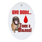 Give Blood, Tease a Malinois Ornament (Oval)