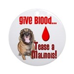 Give Blood, Tease a Malinois Ornament (Round)