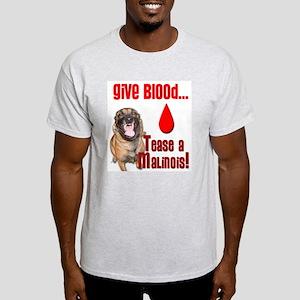 Give Blood, Tease a Malinois Light T-Shirt