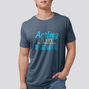 Acting is Life Everything Else is Rehearsa T-Shirt
