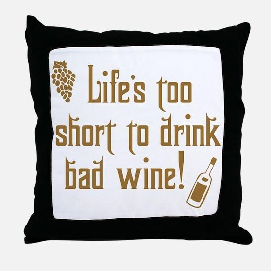Life Short Bad Wine Throw Pillow