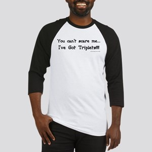 Can't Scare Me Triplets Baseball Jersey