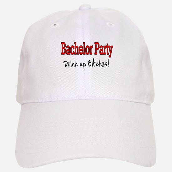 Bachelor Party (Drink Up Bitches) Baseball Baseball Cap