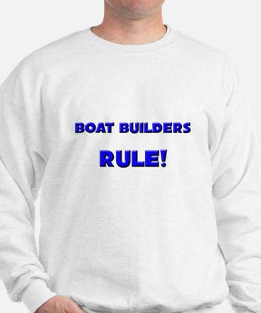Boat Builders Rule! Sweatshirt