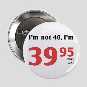 "Funny Tax 40th Birthday 2.25"" Button"