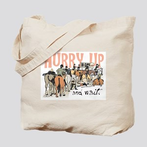 Hurry Up and Wait Tote Bag