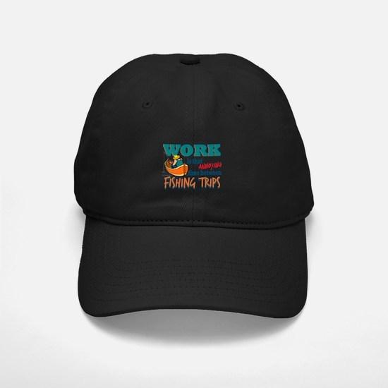 Work vs Fishing Trips Baseball Hat