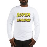 Super shauna Long Sleeve T-Shirt