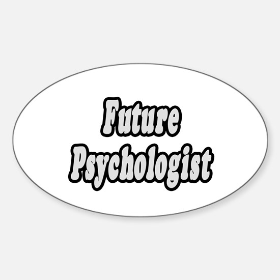 """Future Psychologist"" Oval Decal"