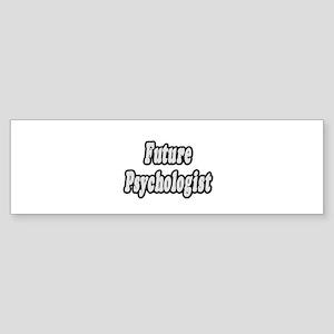 """Future Psychologist"" Bumper Sticker"