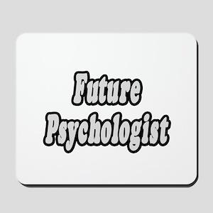"""Future Psychologist"" Mousepad"