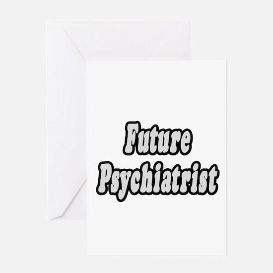 """Future Psychiatrist"" Greeting Card"