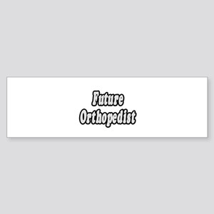 """Future Orthopedist"" Bumper Sticker"