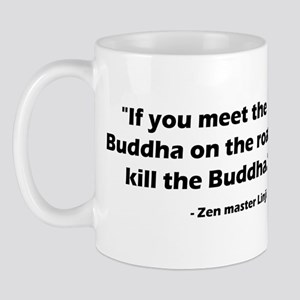 """If you meet the Buddha on the road...."" Mug"