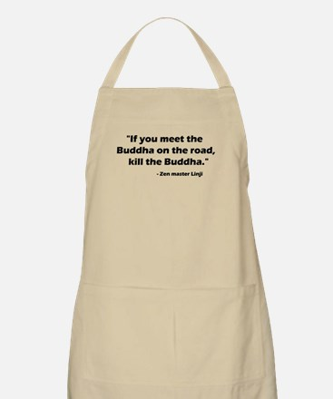 """If you meet the Buddha on the road...."" BBQ Apron"