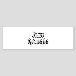 """""""Future Optometrist"""" Bumper Sticker"""