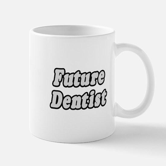 """Future Dentist"" Mug"