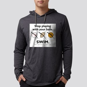 Stop playing with your balls. SWIM. Long Sleeve T-