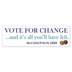Change Is All You'll Have Left Bumper Bumper Sticker