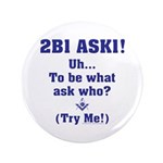 """2B1 Ask1 - Uh, to be what? 3.5"""" Button"""