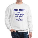 2B1 Ask1 - Uh, to be what? Sweatshirt