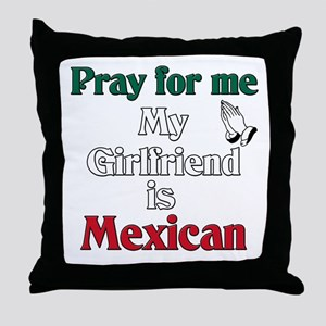 Pray for me my girlfriend is Mexican Throw Pillow