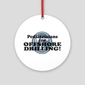 Pediatricians For Offshore Drilling Ornament (Roun