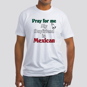 Pray for me my boyfriend is Mexican Fitted T-Shirt