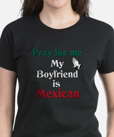 Pray for me my boyfriend is Mexican Women's Dark T