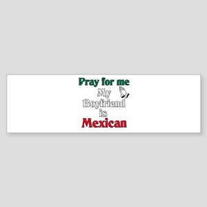 Pray for me my boyfriend is Mexican Sticker (Bumpe