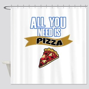 All You Need is Pizza Shower Curtain